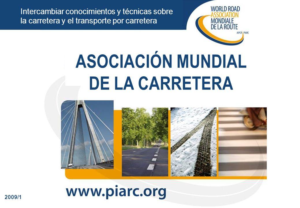 Intercambiar conocimientos y técnicas sobre la carretera y el transporte por carretera 2009/1 ASOCIACIÓN MUNDIAL DE LA CARRETERA