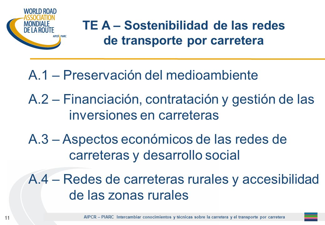 AIPCR – PIARC Intercambiar conocimientos y técnicas sobre la carretera y el transporte por carretera 11 A.1 – Preservación del medioambiente A.2 – Fin