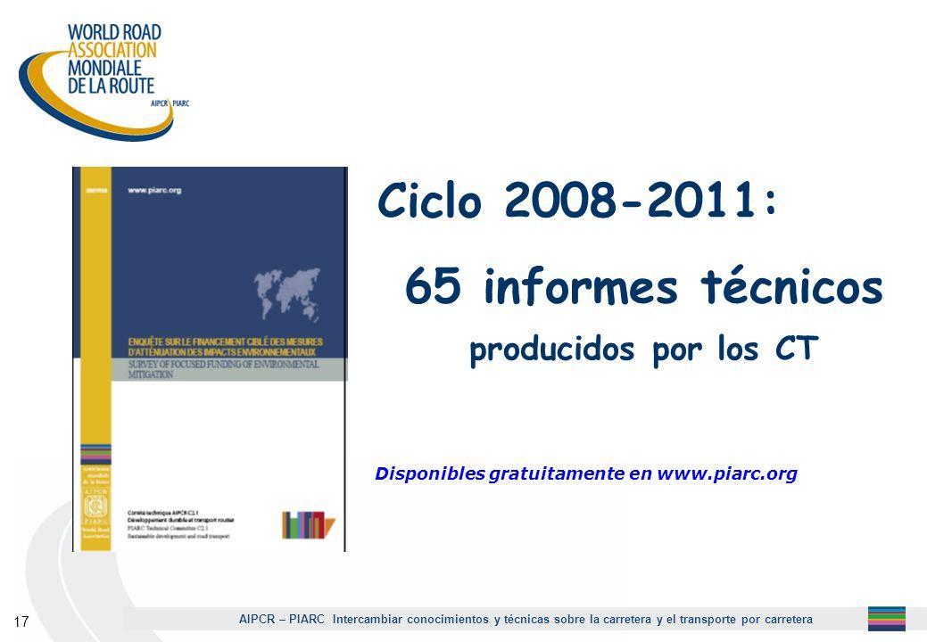 AIPCR – PIARC Intercambiar conocimientos y técnicas sobre la carretera y el transporte por carretera 17 Ciclo 2008-2011: 65 informes técnicos producid