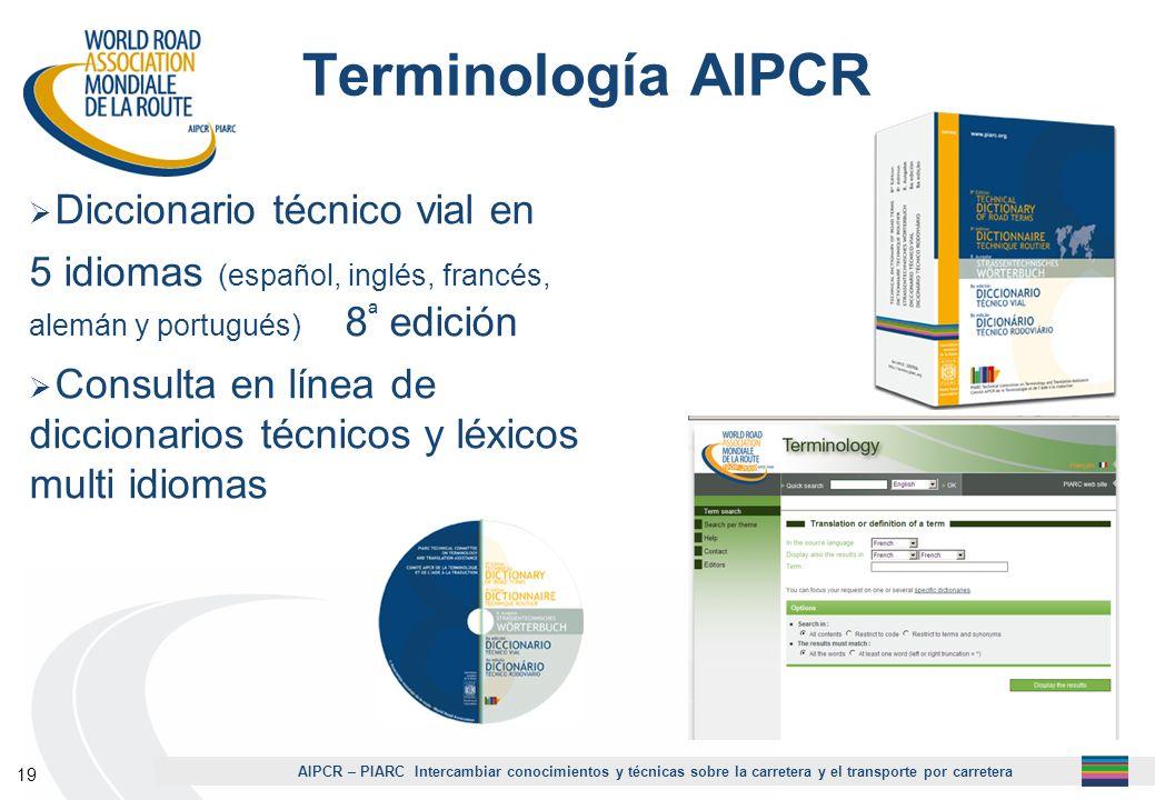 AIPCR – PIARC Intercambiar conocimientos y técnicas sobre la carretera y el transporte por carretera 19 Terminología AIPCR Diccionario técnico vial en