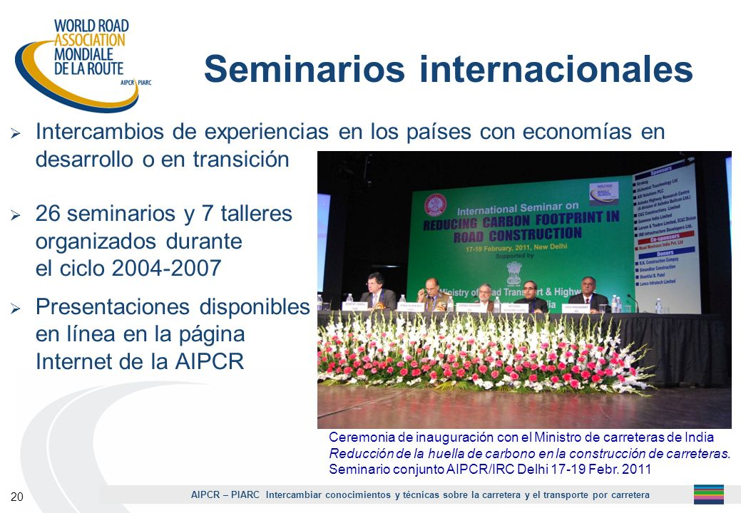 AIPCR – PIARC Intercambiar conocimientos y técnicas sobre la carretera y el transporte por carretera 20 Seminarios internacionales Intercambios de exp