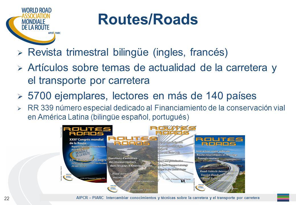 AIPCR – PIARC Intercambiar conocimientos y técnicas sobre la carretera y el transporte por carretera 22 Routes/Roads Revista trimestral bilingüe (ingl