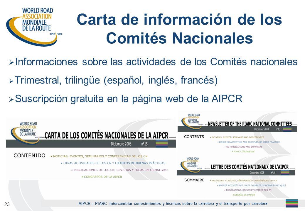 AIPCR – PIARC Intercambiar conocimientos y técnicas sobre la carretera y el transporte por carretera 23 Carta de información de los Comités Nacionales