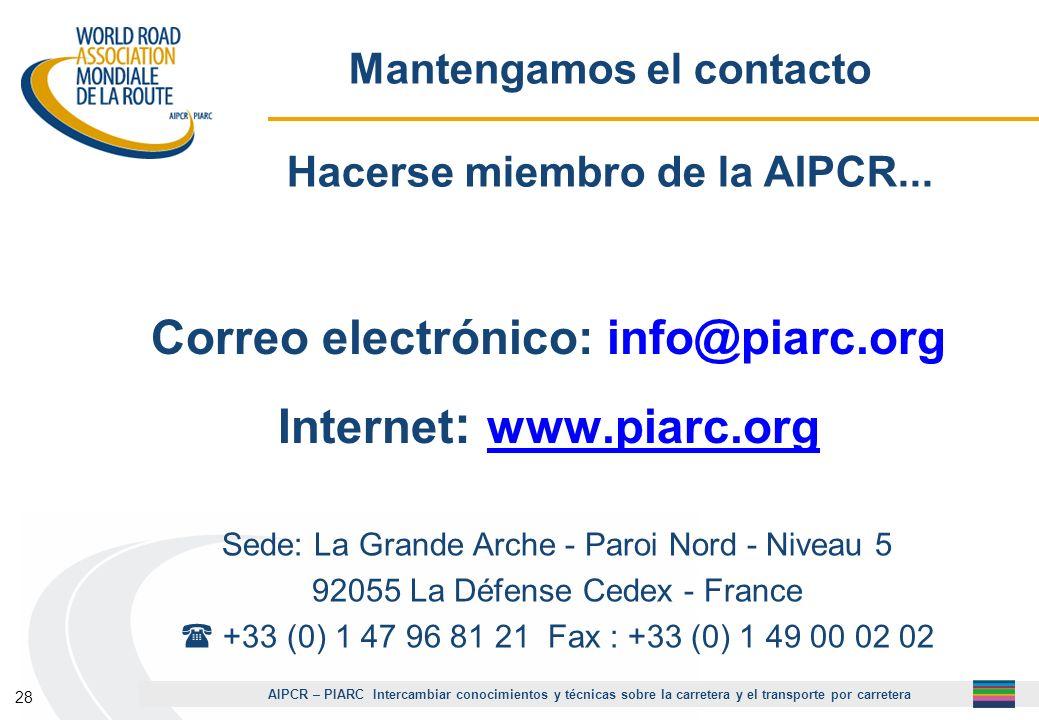 AIPCR – PIARC Intercambiar conocimientos y técnicas sobre la carretera y el transporte por carretera 28 Correo electrónico: info@piarc.org Internet :