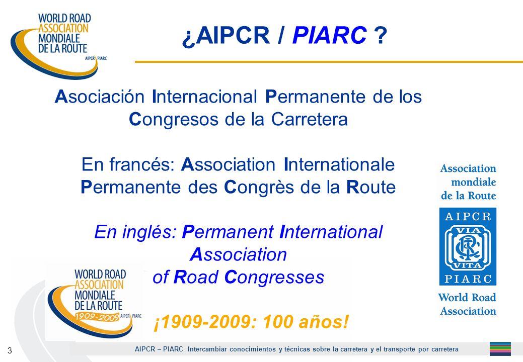 AIPCR – PIARC Intercambiar conocimientos y técnicas sobre la carretera y el transporte por carretera 3 ¿AIPCR / PIARC ? Asociación Internacional Perma