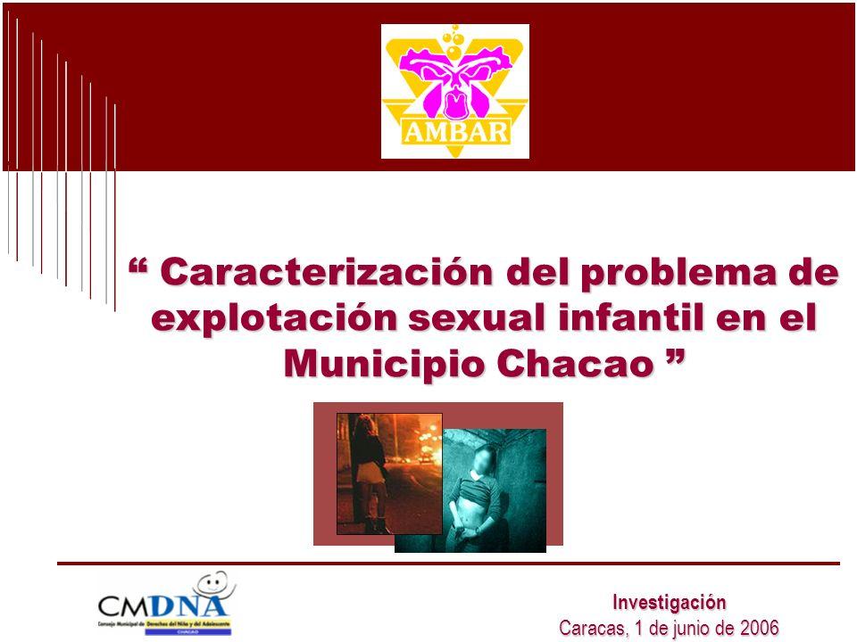Caracterización del problema de explotación sexual infantil en el Municipio Chacao Caracterización del problema de explotación sexual infantil en el Municipio Chacao Investigación Caracas, 1 de junio de 2006