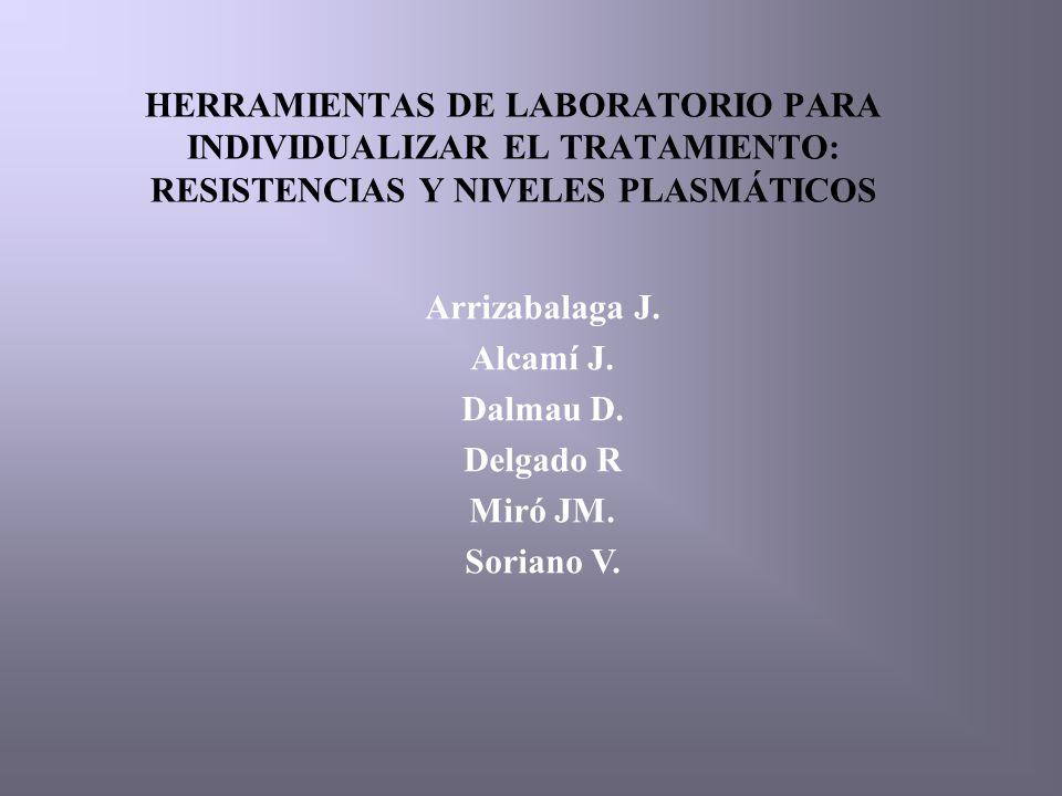 HERRAMIENTAS DE LABORATORIO PARA INDIVIDUALIZAR EL TRATAMIENTO: RESISTENCIAS Y NIVELES PLASMÁTICOS Arrizabalaga J.