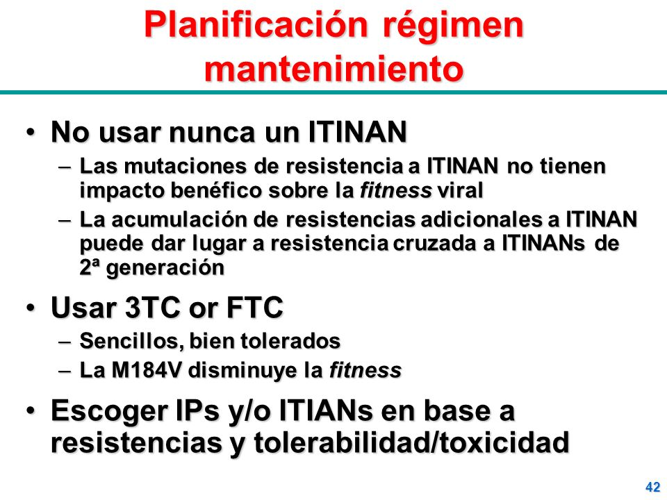 42 Planificación régimen mantenimiento No usar nunca un ITINANNo usar nunca un ITINAN –Las mutaciones de resistencia a ITINAN no tienen impacto benéfi