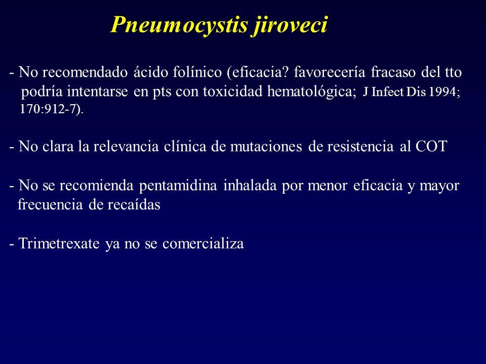 Pneumocystis jiroveci - No recomendado ácido folínico (eficacia? favorecería fracaso del tto podría intentarse en pts con toxicidad hematológica; J In