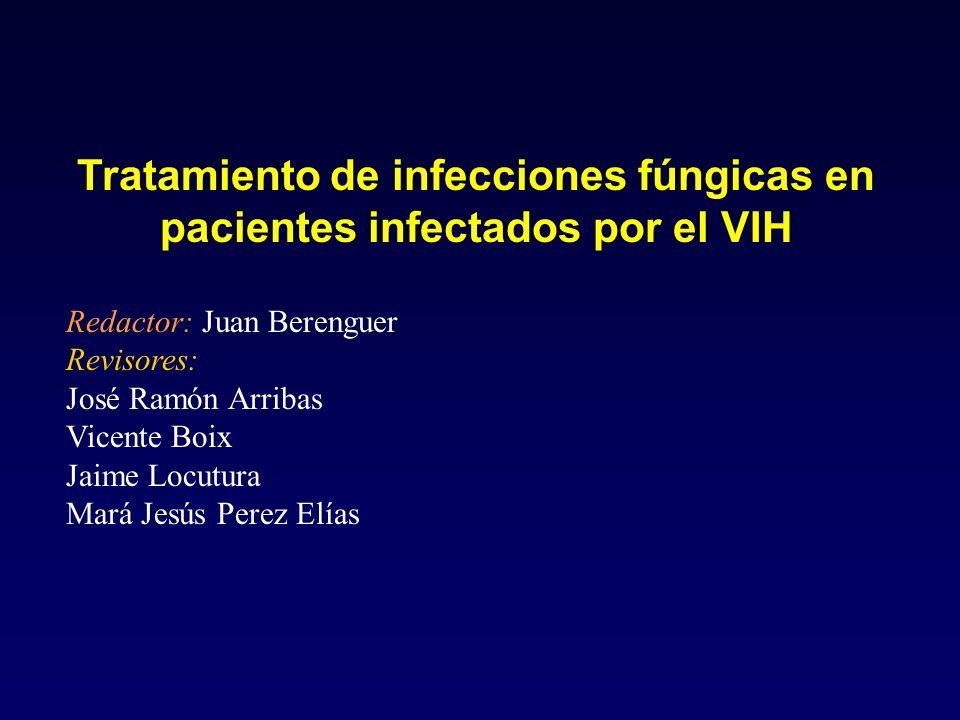 Tratamiento de infecciones fúngicas en pacientes infectados por el VIH Redactor: Juan Berenguer Revisores: José Ramón Arribas Vicente Boix Jaime Locut
