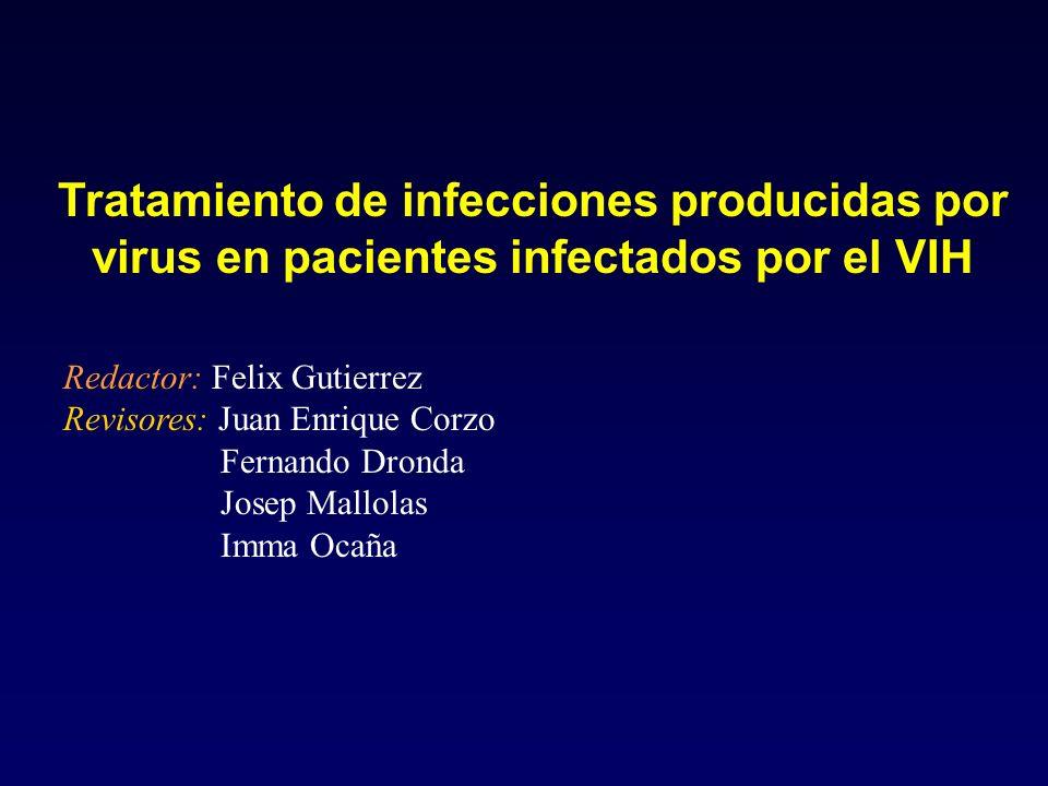 Tratamiento de infecciones producidas por virus en pacientes infectados por el VIH Redactor: Felix Gutierrez Revisores: Juan Enrique Corzo Fernando Dr