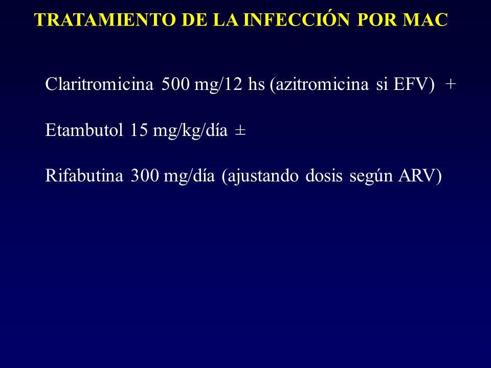 TRATAMIENTO DE LA INFECCIÓN POR MAC Claritromicina 500 mg/12 hs (azitromicina si EFV) + Etambutol 15 mg/kg/día ± Rifabutina 300 mg/día (ajustando dosi