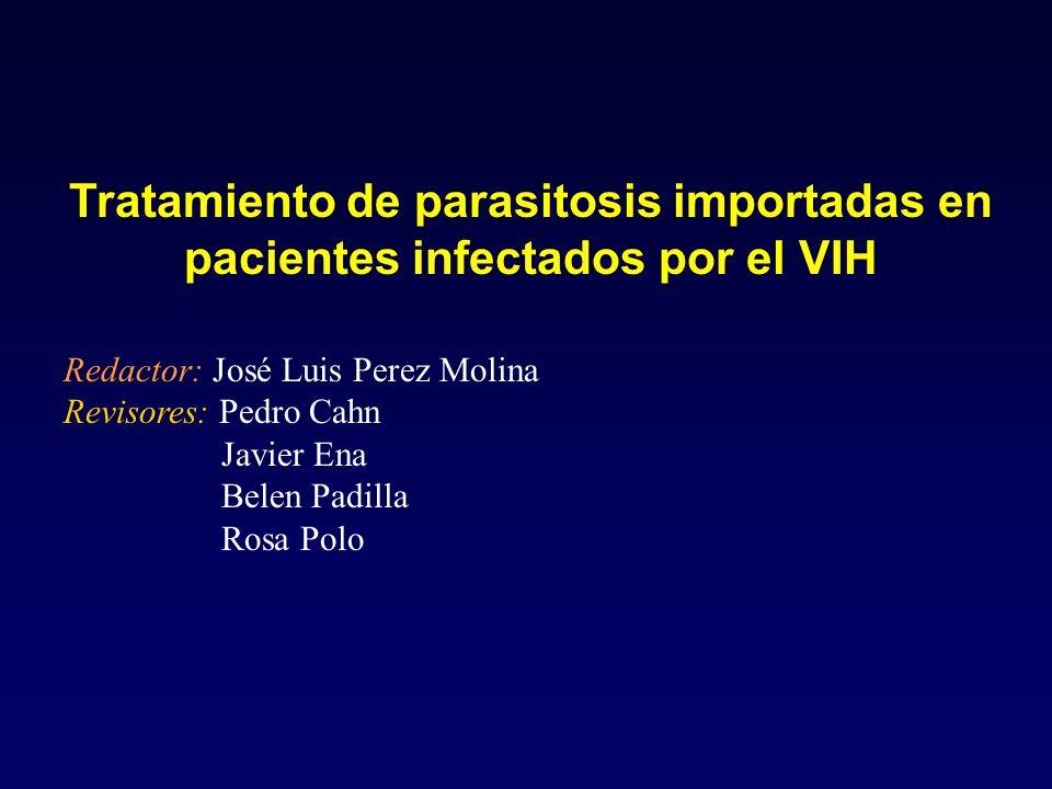 Tratamiento de parasitosis importadas en pacientes infectados por el VIH Redactor: José Luis Perez Molina Revisores: Pedro Cahn Javier Ena Belen Padil