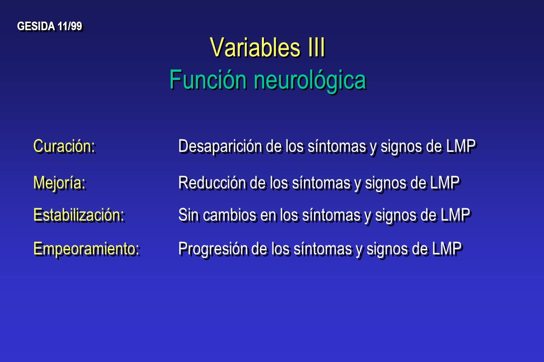 Variables III Función neurológica GESIDA 11/99 Curación: Desaparición de los síntomas y signos de LMP Mejoría: Reducción de los síntomas y signos de L