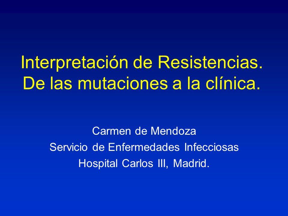 Interpretación de Resistencias. De las mutaciones a la clínica. Carmen de Mendoza Servicio de Enfermedades Infecciosas Hospital Carlos III, Madrid.
