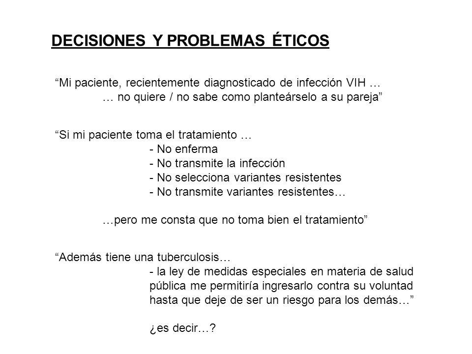 DECISIONES Y PROBLEMAS ÉTICOS Si mi paciente toma el tratamiento … - No enferma - No transmite la infección - No selecciona variantes resistentes - No