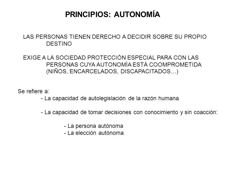 PRINCIPIOS: AUTONOMÍA Se refiere a: - La capacidad de autolegislación de la razón humana - La capacidad de tomar decisiones con conocimiento y sin coa