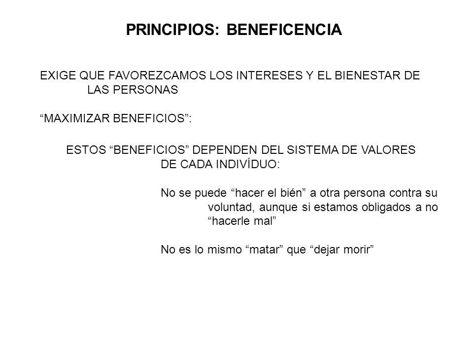 PRINCIPIOS: BENEFICENCIA EXIGE QUE FAVOREZCAMOS LOS INTERESES Y EL BIENESTAR DE LAS PERSONAS MAXIMIZAR BENEFICIOS: ESTOS BENEFICIOS DEPENDEN DEL SISTE