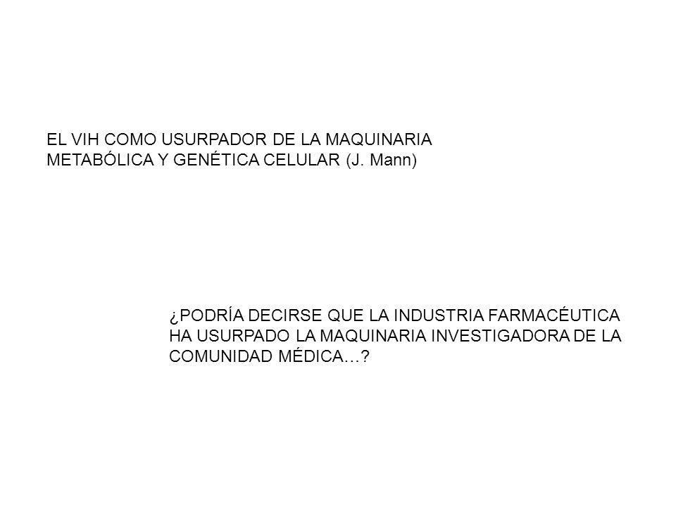 EL VIH COMO USURPADOR DE LA MAQUINARIA METABÓLICA Y GENÉTICA CELULAR (J. Mann) ¿PODRÍA DECIRSE QUE LA INDUSTRIA FARMACÉUTICA HA USURPADO LA MAQUINARIA