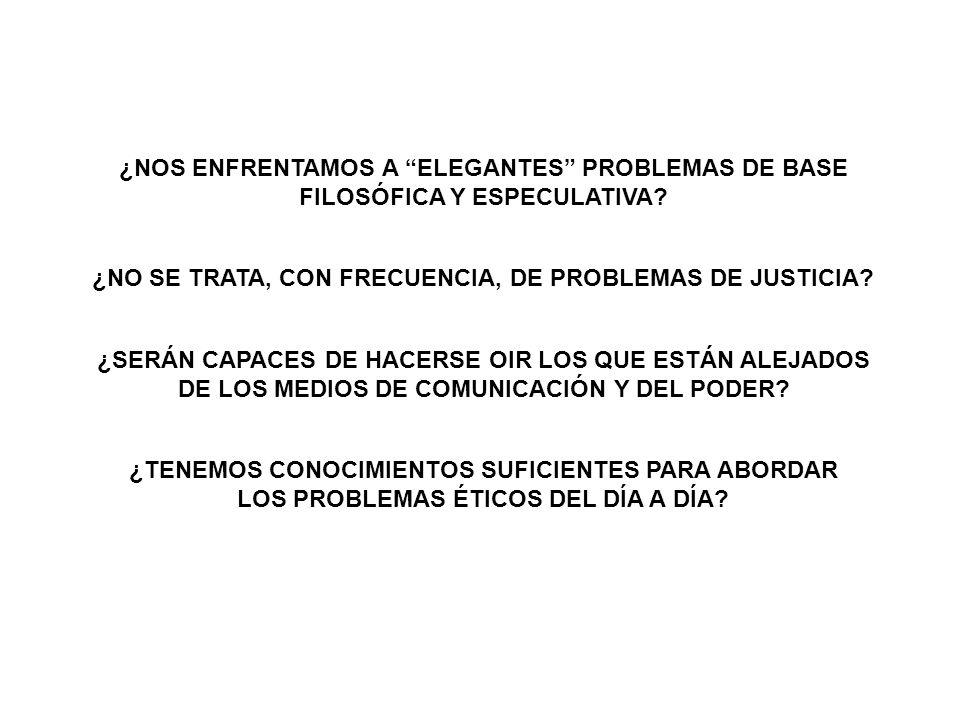 ¿NOS ENFRENTAMOS A ELEGANTES PROBLEMAS DE BASE FILOSÓFICA Y ESPECULATIVA? ¿NO SE TRATA, CON FRECUENCIA, DE PROBLEMAS DE JUSTICIA? ¿SERÁN CAPACES DE HA