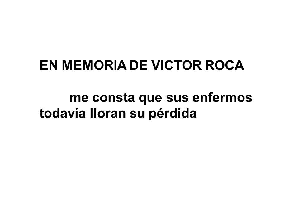 EN MEMORIA DE VICTOR ROCA me consta que sus enfermos todavía lloran su pérdida