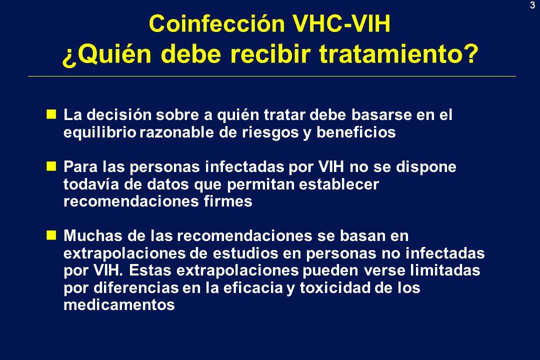 3 Coinfección VHC-VIH ¿Quién debe recibir tratamiento? nLa decisión sobre a quién tratar debe basarse en el equilibrio razonable de riesgos y benefici
