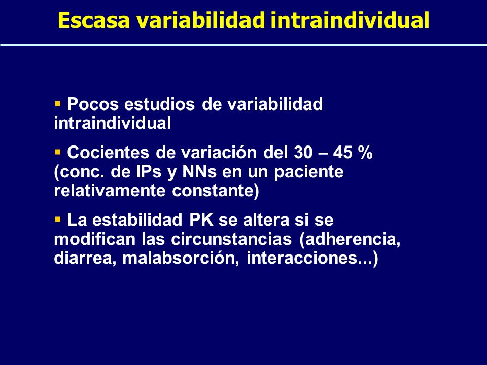 Escasa variabilidad intraindividual Pocos estudios de variabilidad intraindividual Cocientes de variación del 30 – 45 % (conc. de IPs y NNs en un paci