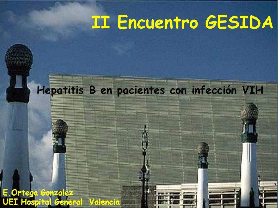 II Encuentro GESIDA Hepatitis B en pacientes con infección VIH E.Ortega Gonzalez UEI Hospital General Valencia