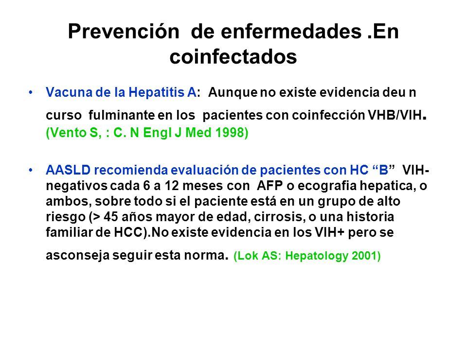 Prevención de enfermedades.En coinfectados Vacuna de la Hepatitis A: Aunque no existe evidencia deu n curso fulminante en los pacientes con coinfecció