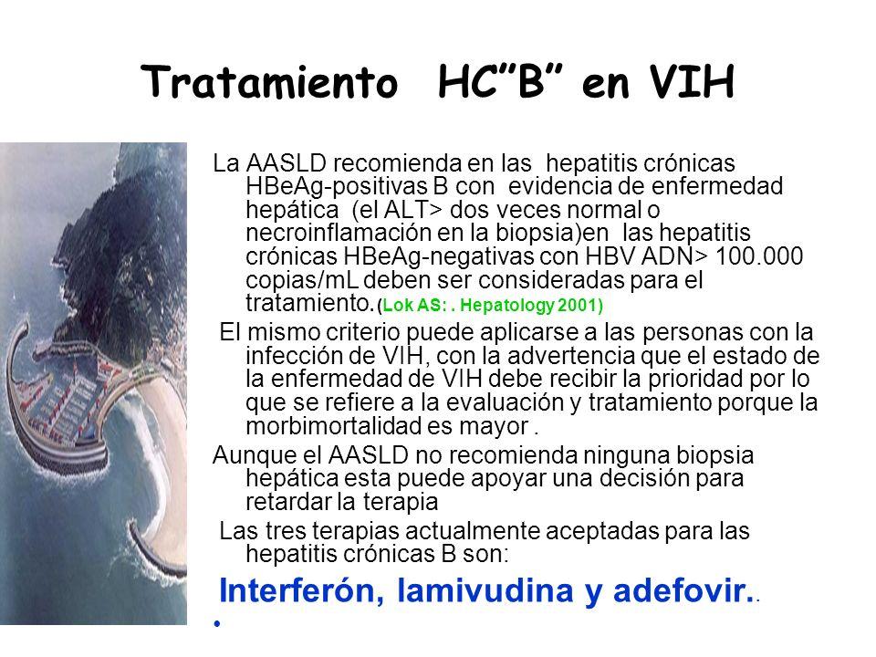 Tratamiento HCB en VIH La AASLD recomienda en las hepatitis crónicas HBeAg-positivas B con evidencia de enfermedad hepática (el ALT> dos veces normal
