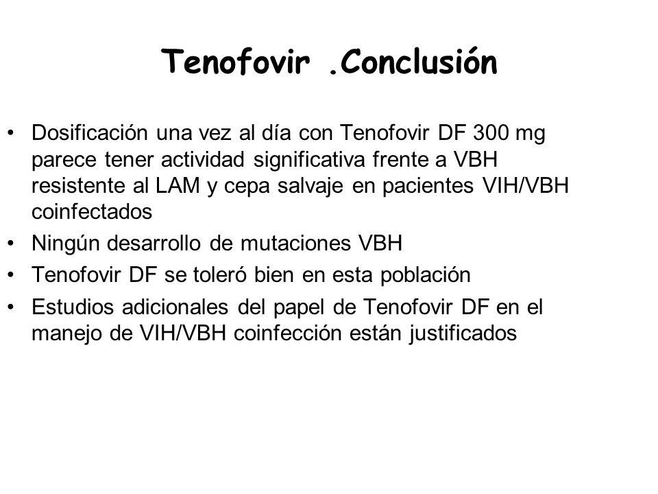 Tenofovir.Conclusión Dosificación una vez al día con Tenofovir DF 300 mg parece tener actividad significativa frente a VBH resistente al LAM y cepa sa