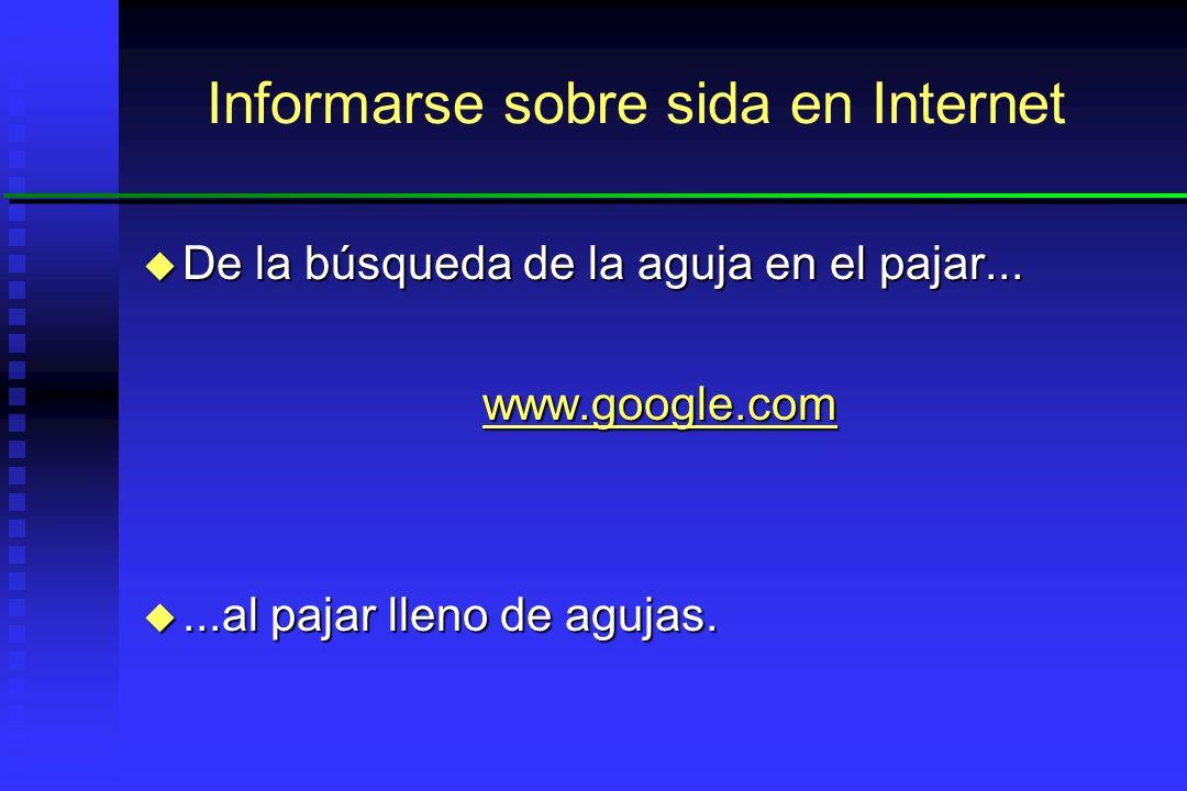 u Listas de enlaces (links): http://www.aidsinfonet.org/articles.php?articleID=999 Informarse sobre sida en Internet