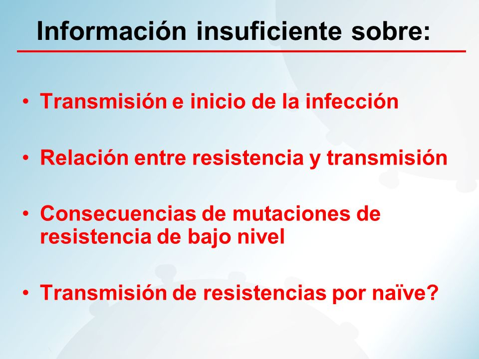 Información insuficiente sobre: Transmisión e inicio de la infección Relación entre resistencia y transmisión Consecuencias de mutaciones de resistenc