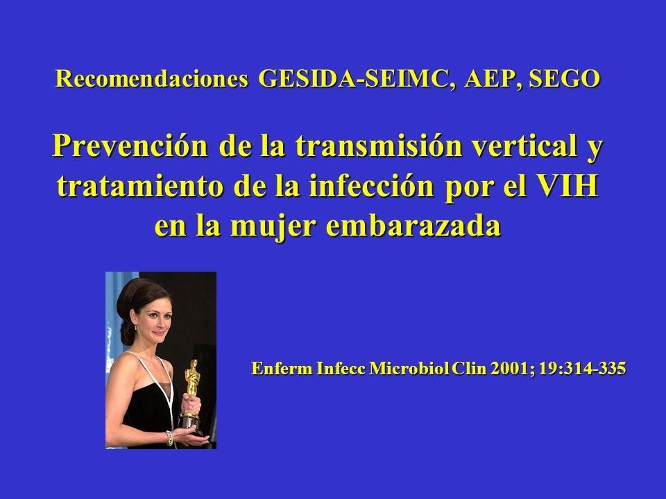 Recomendaciones GESIDA-SEIMC, AEP, SEGO Prevención de la transmisión vertical y tratamiento de la infección por el VIH en la mujer embarazada Enferm Infecc Microbiol Clin 2001; 19:314-335