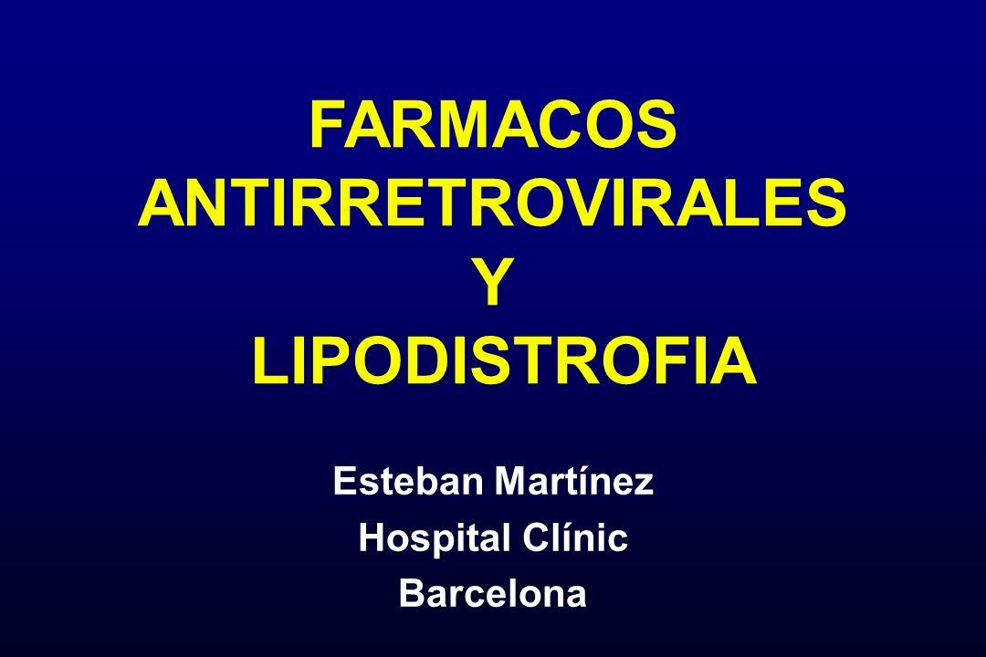 FARMACOS ANTIRRETROVIRALES Y LIPODISTROFIA Esteban Martínez Hospital Clínic Barcelona Esteban Martínez Hospital Clínic Barcelona