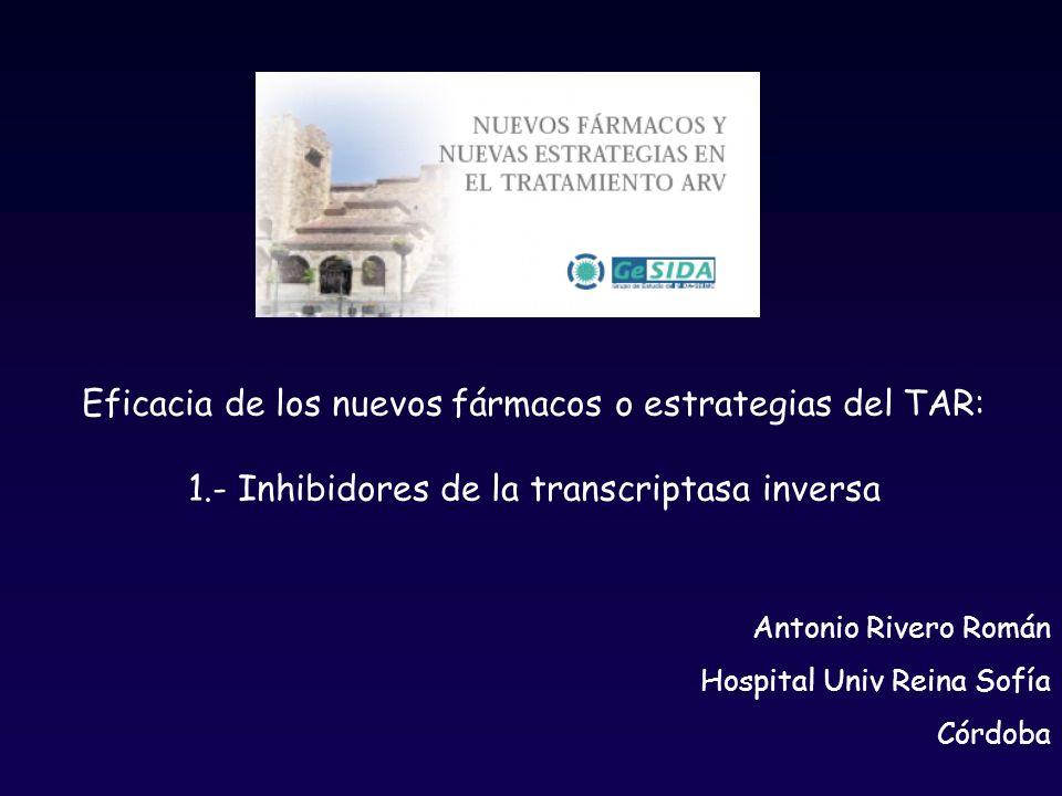 Antonio Rivero Román Hospital Univ Reina Sofía Córdoba Eficacia de los nuevos fármacos o estrategias del TAR: 1.- Inhibidores de la transcriptasa inversa