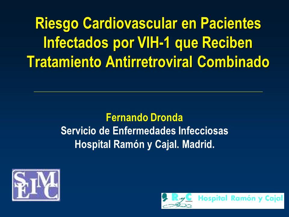 Riesgo Cardiovascular en Pacientes Infectados por VIH-1 que Reciben Tratamiento Antirretroviral Combinado Fernando Dronda Servicio de Enfermedades Infecciosas Hospital Ramón y Cajal.