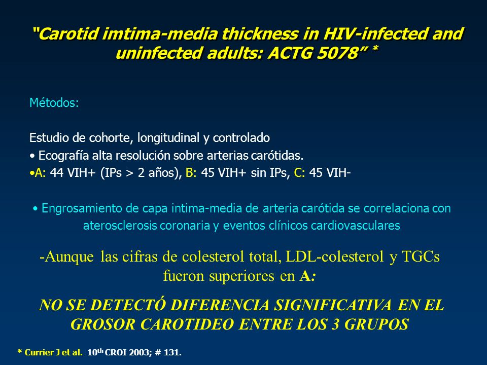 Carotid imtima-media thickness in HIV-infected and uninfected adults: ACTG 5078 * Métodos: Estudio de cohorte, longitudinal y controlado Ecografía alta resolución sobre arterias carótidas.