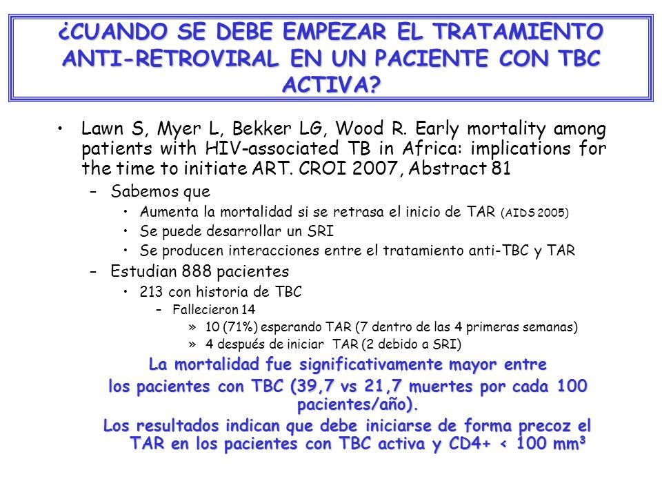¿CUANDO SE DEBE EMPEZAR EL TRATAMIENTO ANTI-RETROVIRAL EN UN PACIENTE CON TBC ACTIVA? Lawn S, Myer L, Bekker LG, Wood R. Early mortality among patient