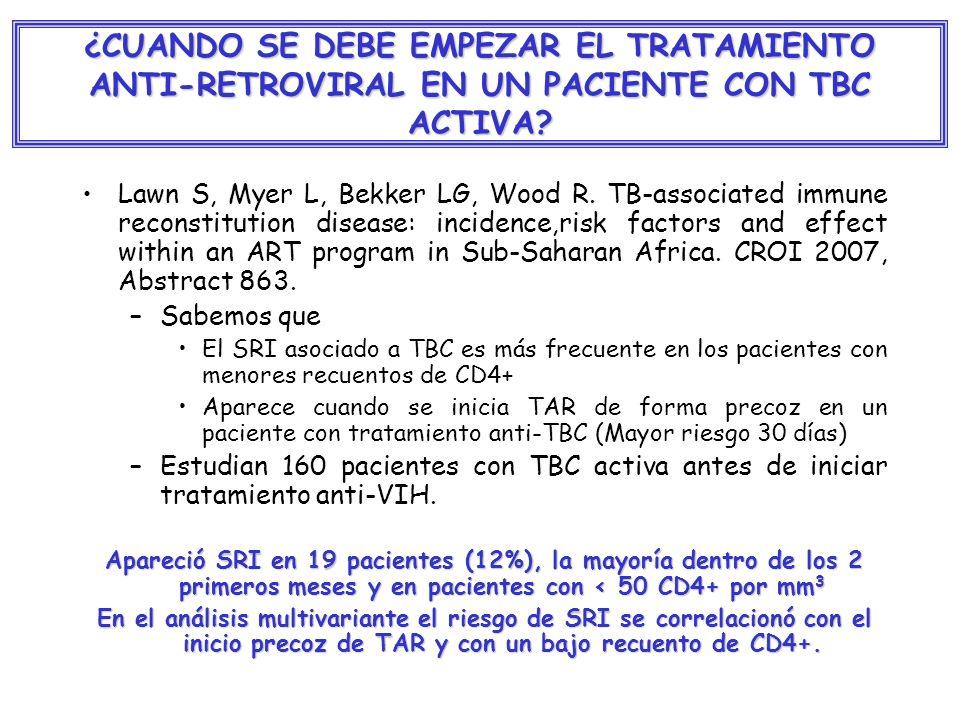 ¿CUANDO SE DEBE EMPEZAR EL TRATAMIENTO ANTI-RETROVIRAL EN UN PACIENTE CON TBC ACTIVA? Lawn S, Myer L, Bekker LG, Wood R. TB-associated immune reconsti