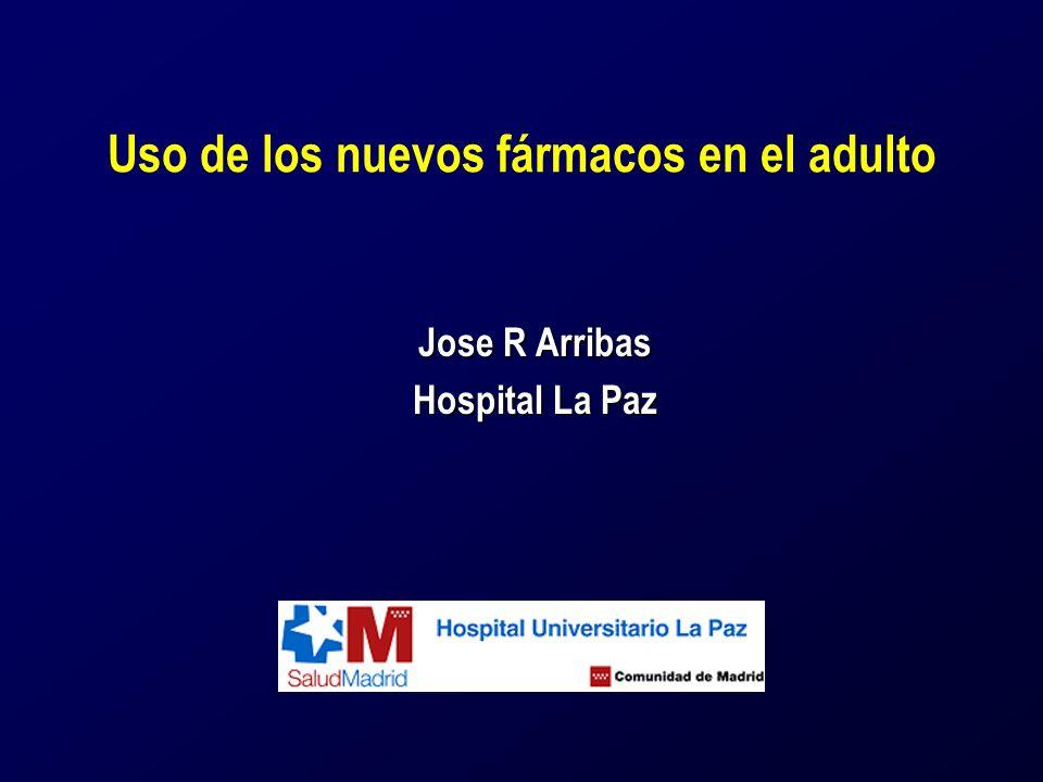 Uso de los nuevos fármacos en el adulto Jose R Arribas Hospital La Paz