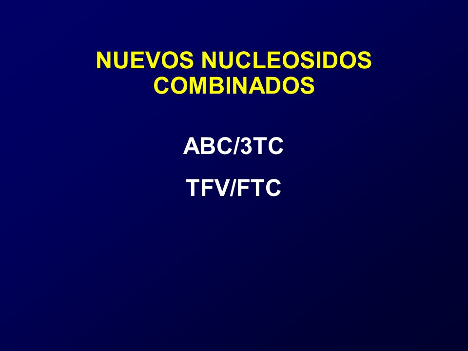 ABC/3TC TFV/FTC NUEVOS NUCLEOSIDOS COMBINADOS