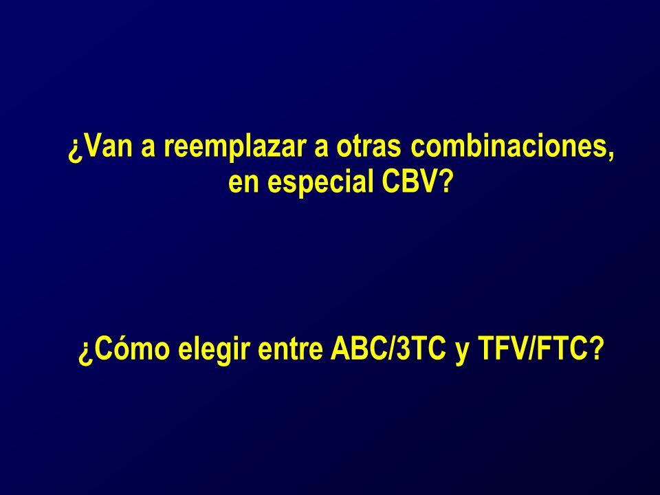 ¿Van a reemplazar a otras combinaciones, en especial CBV? ¿Cómo elegir entre ABC/3TC y TFV/FTC?