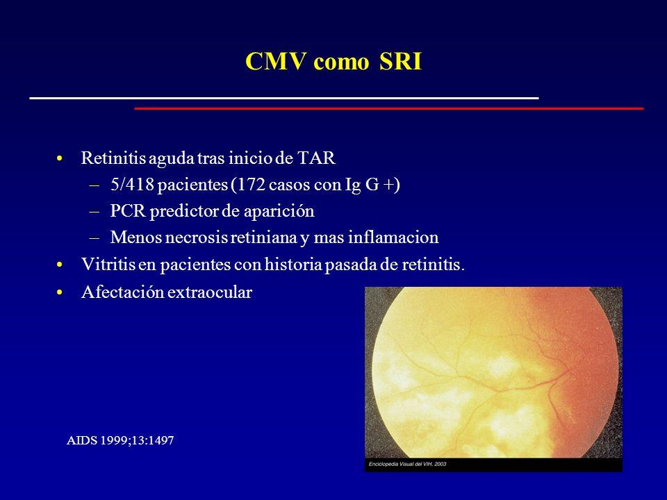 CMV como SRI Retinitis aguda tras inicio de TAR –5/418 pacientes (172 casos con Ig G +) –PCR predictor de aparición –Menos necrosis retiniana y mas in
