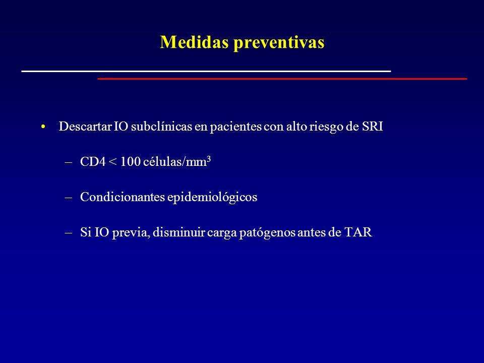 Medidas preventivas Descartar IO subclínicas en pacientes con alto riesgo de SRI –CD4 < 100 células/mm 3 –Condicionantes epidemiológicos –Si IO previa
