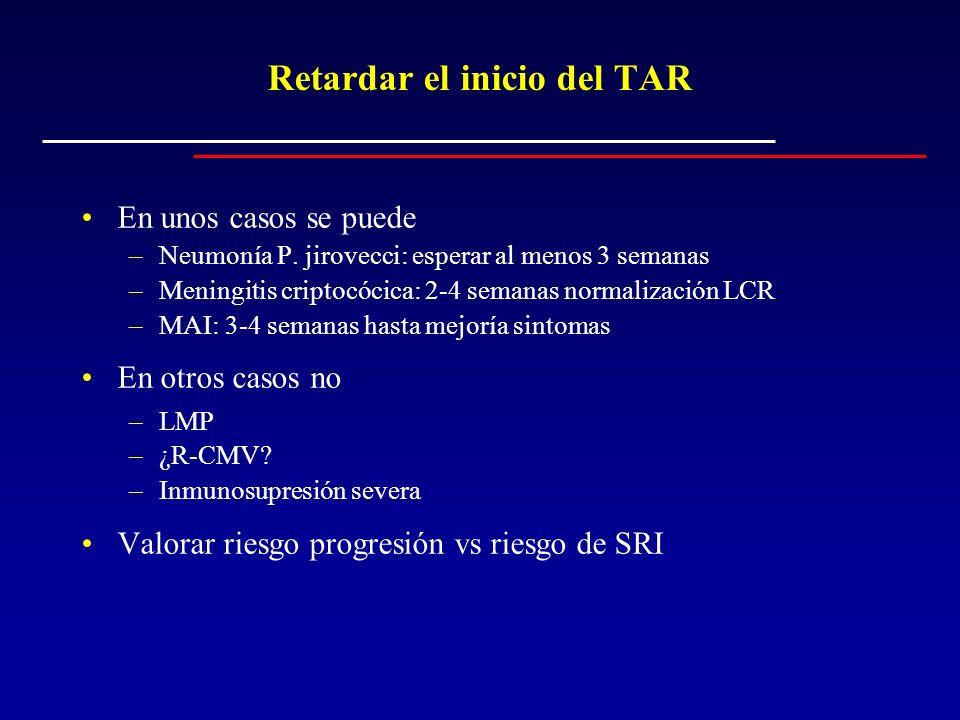 Retardar el inicio del TAR En unos casos se puede –Neumonía P. jirovecci: esperar al menos 3 semanas –Meningitis criptocócica: 2-4 semanas normalizaci
