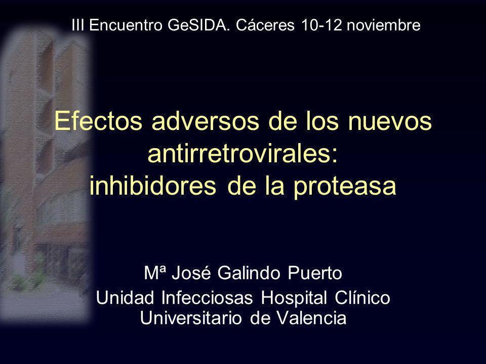 Efectos adversos de los nuevos antirretrovirales: inhibidores de la proteasa Mª José Galindo Puerto Unidad Infecciosas Hospital Clínico Universitario