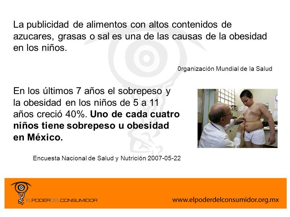La publicidad de alimentos con altos contenidos de azucares, grasas o sal es una de las causas de la obesidad en los niños. 0rganización Mundial de la