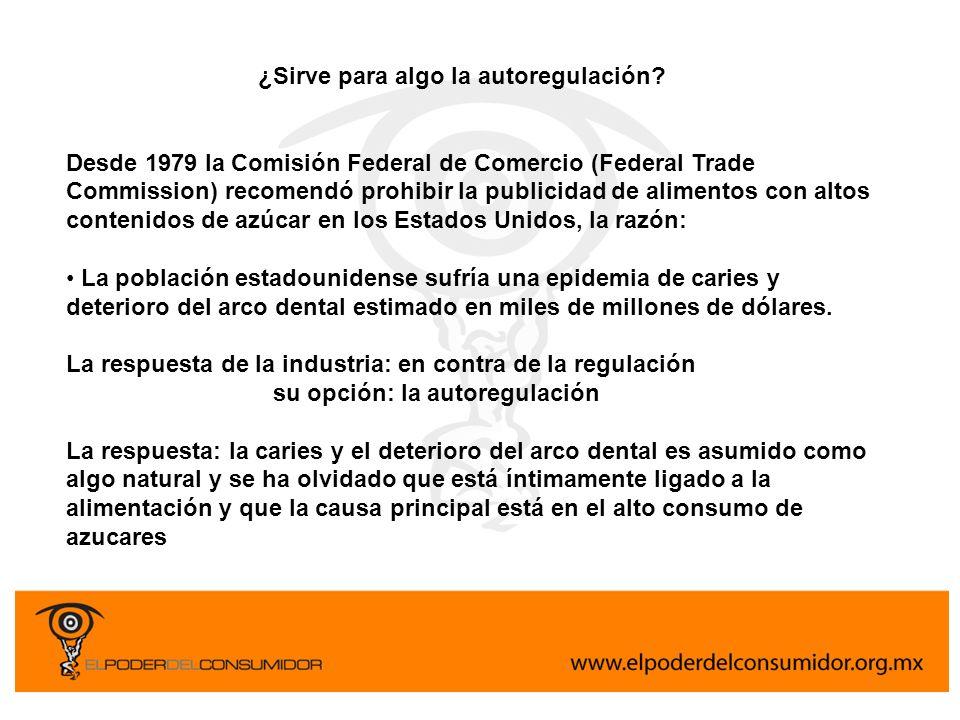 ¿Sirve para algo la autoregulación? Desde 1979 la Comisión Federal de Comercio (Federal Trade Commission) recomendó prohibir la publicidad de alimento