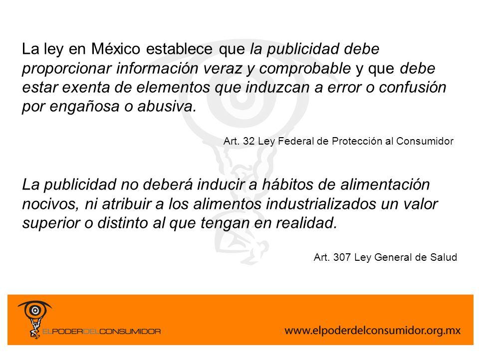 La ley en México establece que la publicidad debe proporcionar información veraz y comprobable y que debe estar exenta de elementos que induzcan a err